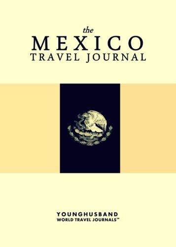 The Mexico Travel Journal: Younghusband World Travel