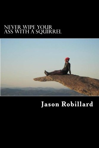 9781484007846: Never Wipe Your Ass with a Squirrel: A trail running, ultramarathon, and wilderness survival guide for weird folks