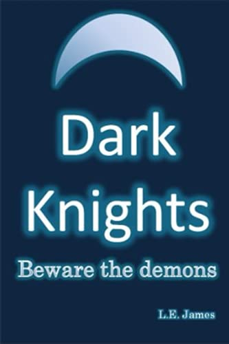 Dark Knights - Beware the demons: L. E. James
