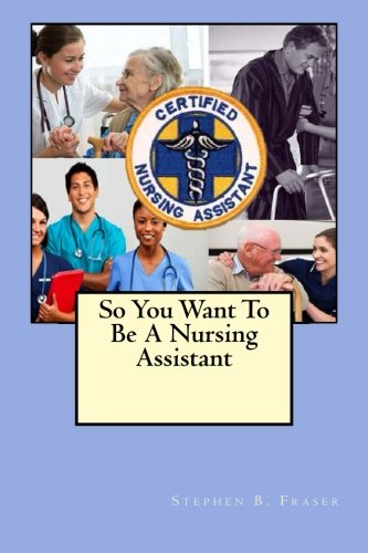 9781484010174: So You Want To Be A Nursing Assistant