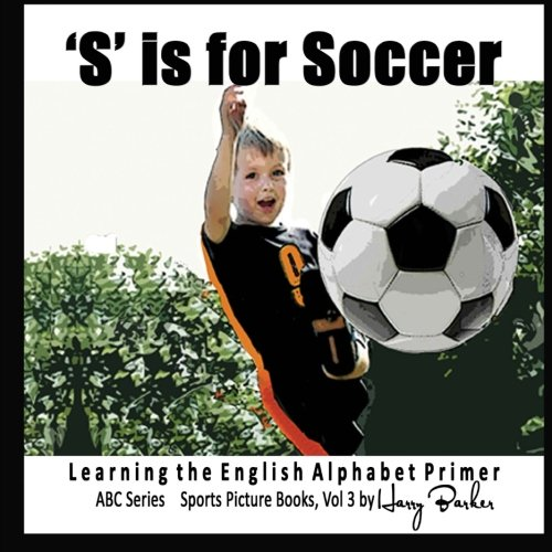 9781484011591: S is for Soccer: Learning The English Alphabet Book! (ABC Sports Picture Books) (Volume 3)
