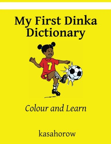 9781484013038: My First Dinka Dictionary: Colour and Learn (Dinka Edition)