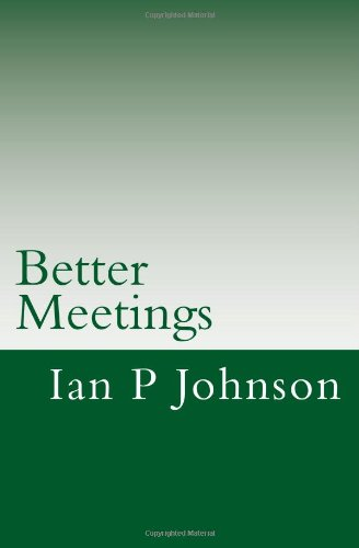 Better Meetings: Save 100 days of your life through better meetings: Johnson, Ian P