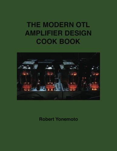 9781484016053: The Modern OTL Amplifier Design Cook Book (Desk Top Audio Series) (Volume 2)