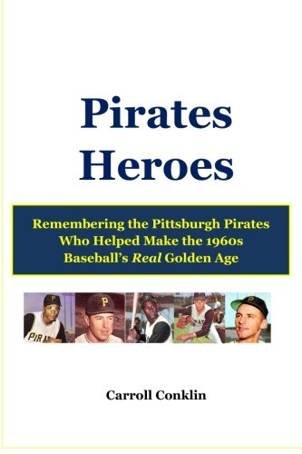 9781484019009: Pirates Heroes: Remembering the Pittsburgh Pirates Who Helped Make the 1960s Baseball's Real Golden Age