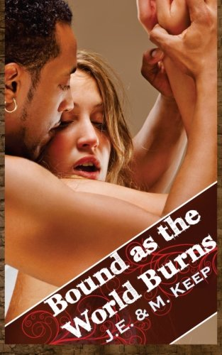 9781484019955: Bound as the World Burns: An Apocalyptic Interracial BDSM Romance