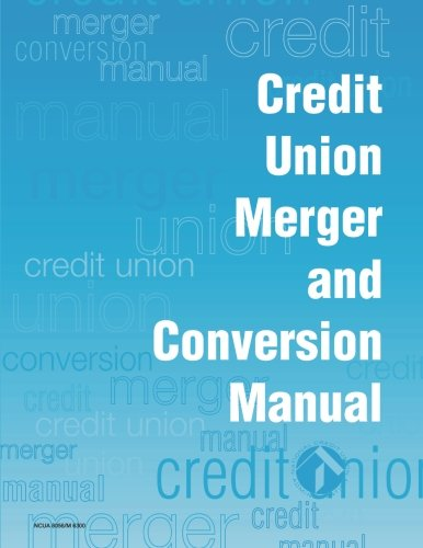 Credit Union Merger and Conversion Manual: National Credit Union Administration