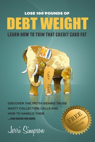 9781484025802: Lose 100 Pounds of DEBT WEIGHT: Learn How To Trim That Credit Card Fat