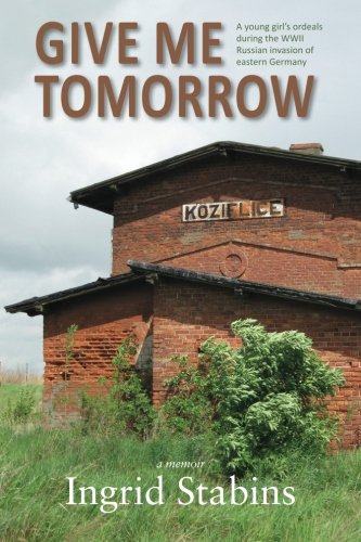 Give Me Tomorrow: A young girl's ordeals: Ingrid Stabins