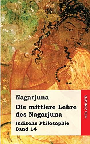 Die mittlere Lehre des Nagarjuna: Indische Philosophie Band 14 (German Edition) (1484030737) by Nagarjuna