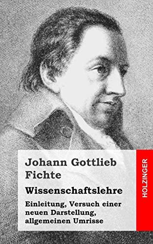 9781484031155: Wissenschaftslehre: Einleitung, Versuch einer neuen Darstellung, allgemeinen Umrisse