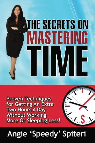 9781484031636: The Secrets On Mastering Time: Proven Techniques for Getting An Extra Hour a Day