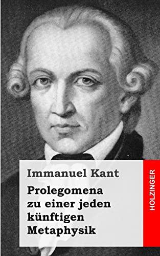 Prolegomena zu einer jeden künftigen Metaphysik (German Edition) (9781484032145) by Kant, Immanuel