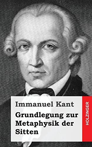 Grundlegung zur Metaphysik der Sitten (German Edition): Kant, Immanuel