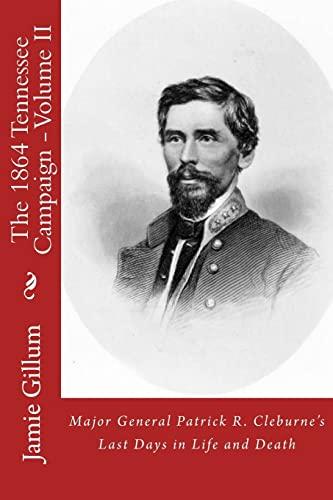 Major General Patrick R. Cleburne's Last Days: Gillum, Jamie