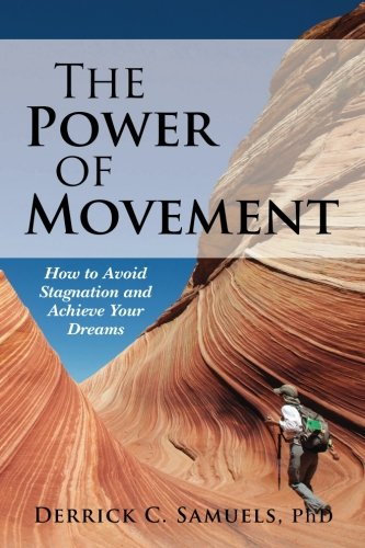 9781484033562: The Power of Movement: How to Avoid Stagnation and Achieve Your Dreams