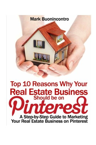 9781484034385: Top 10 Reasons Why Your Real Estate Business Should be on Pinterest: A Step-by-Step Guide to Marketing Your Real Estate Business on Pinterest