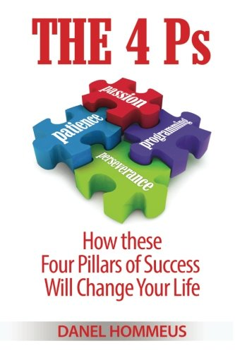 9781484035337: The 4 Ps: How these Four Pillars of Success Will Change Your Life