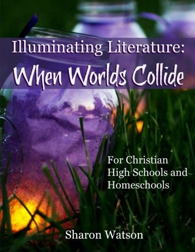 9781484035986: Illuminating Literature: When Worlds Collide: For Christian High Schools and Homeschools