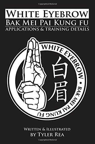 9781484036358: White Eyebrow Bak Mei pai kung fu Applications and Training Details