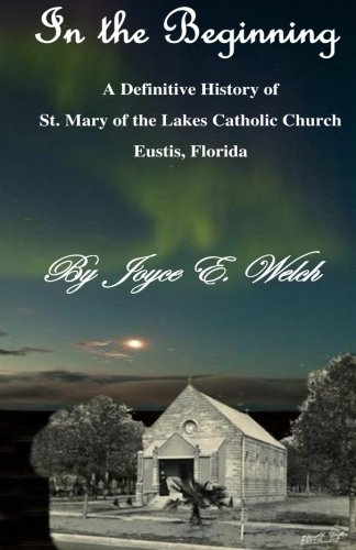 9781484037690: In the Beginning: A difinitive history of St. Mary of the Lakes Catholic Church, Eustis, Florida