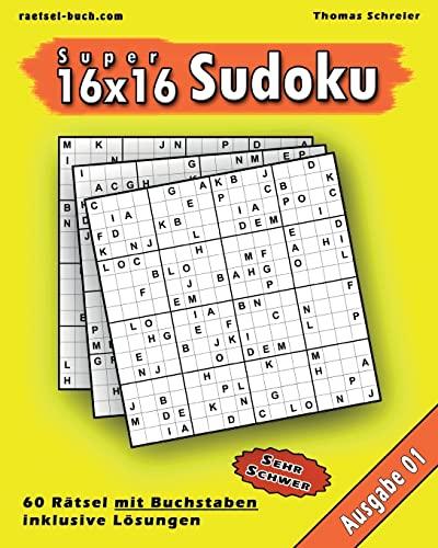 16x16 Buchstaben Super-Sudoku 01: 16x16 Sudoku mit Buchstaben, Ausgabe 01 (16x16 Buchstaben Sudoku)...