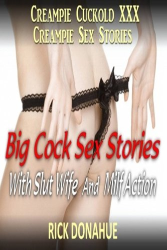 9781484043585: Creampie Cuckold XXX Cream Pie Sex Stories: Big Cock Sex Stories With Slut Wife And Milf Action