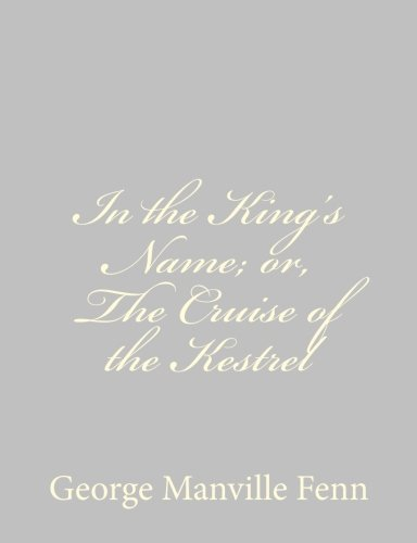 In the King's Name; Or, the Cruise: Fenn, George Manville