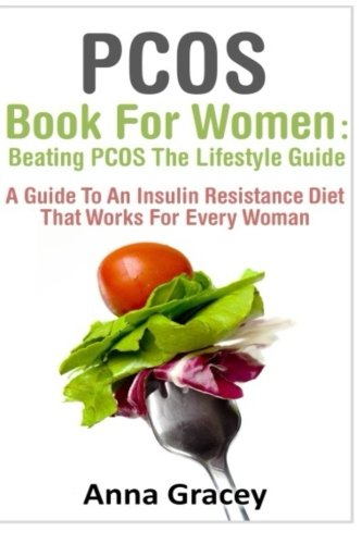 PCOS Book For Women: Beating PCOS The Lifestyle Guide: A Guide To An Insulin Resistance Diet That ...