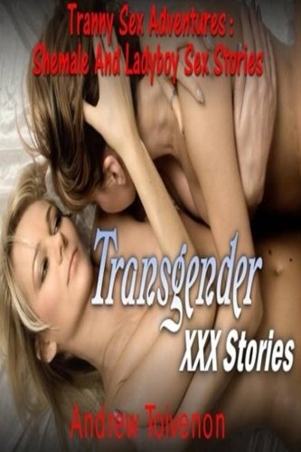 Tranny Sex Adventures: Shemale And Ladyboy Sex: Andrew Toivenon