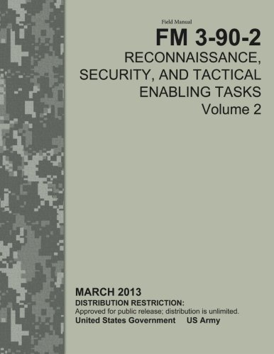 Field Manual FM 3-90-2 Reconnaissance, Security, and Tactical Enabling Tasks Volume 2 March 2013: ...