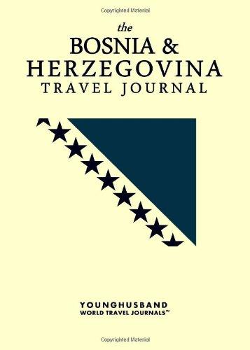 The Bosnia & Herzegovina Travel Journal: Younghusband World Travel Journals