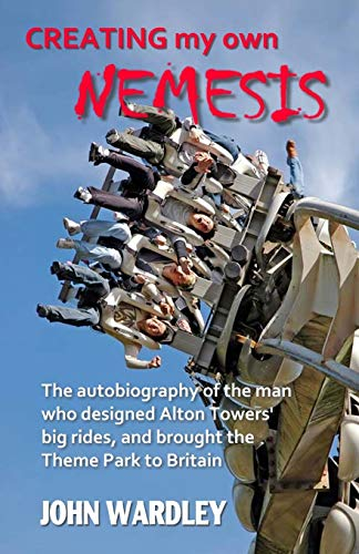 9781484049143: Creating my own Nemesis: The autobiography of the man who designed Alton Towers big rides, and brought the Theme Park to Britain