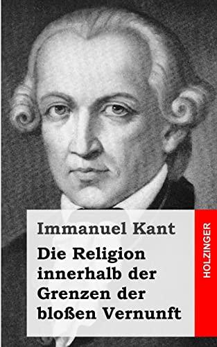 9781484049211: Die Religion innerhalb der Grenzen der bloßen Vernunft (German Edition)