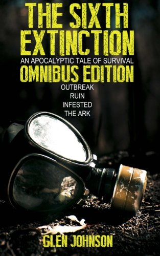The Sixth Extinction: An Apocalyptic Tale of Survival.: Omnibus Edition (Books 1 - 4): Glen Johnson