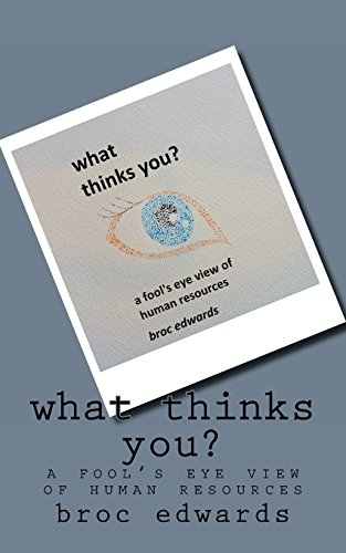 9781484049297: what thinks you?: a fool's eye view of human resources
