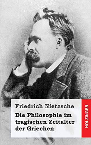 9781484049655: Die Philosophie im tragischen Zeitalter der Griechen (German Edition)