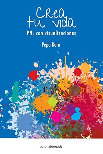 9781484050392: Crea tu Vida: PNL con visualizaciones (Spanish Edition)