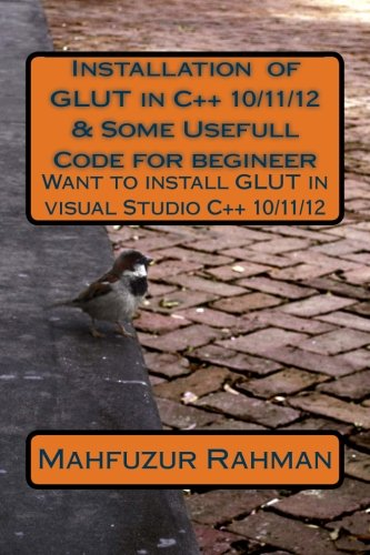 9781484051276: Installation of GLUT in C++ 10/11/12 & Some Usefull Code for begineer: Want to install GLUT in visual Studio C++ 10/11/12