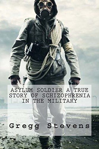 9781484052792: Asylum Soldier A True Story Of Schizophrenia In The Military