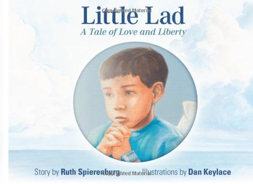 Little Lad: A Tale Of Love And Liberty: Ruth N Spierenburg MD