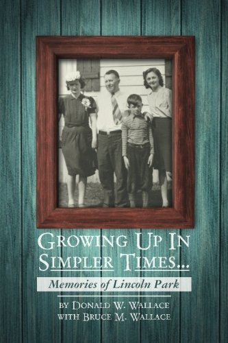 9781484053706: Growing Up In Simpler Times...Memories of Lincoln Park: Boyhood Memories Brought to Life