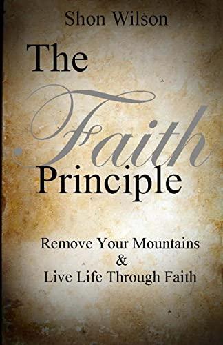 9781484054239: The Faith Principle: Remove Your Mountains and Live Life Through Faith