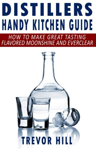 Download distillers handy kitchen guide how to make moonshine.