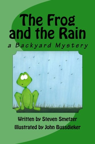 The Frog and the Rain, a Backyard Mystery: Smetzer, Steven