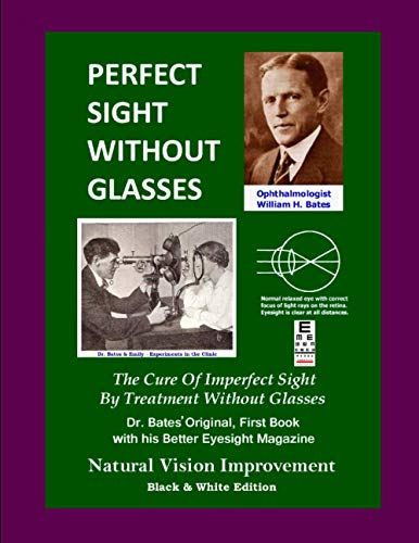 9781484061749: Perfect Sight Without Glasses: The Cure Of Imperfect Sight By Treatment Without Glasses - Dr. Bates Original, First Book- Natural Vision Improvement (Black & White Edition)