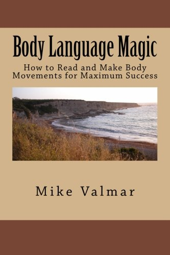 9781484062876: Body Language Magic: How to Read and Make Body Movements for Maximum Success