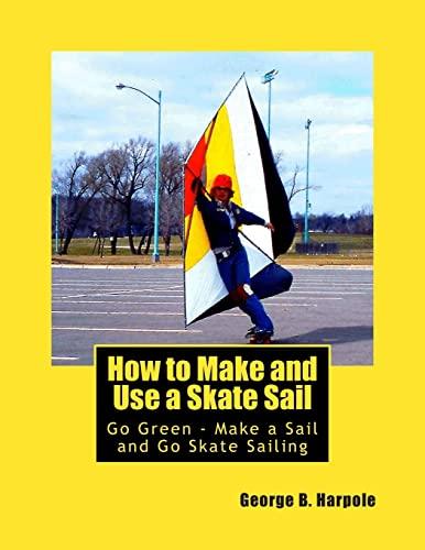 9781484062890: How to Make and Use a Skate Sail: Go Green - Make a Sail and Go Skate Sailing