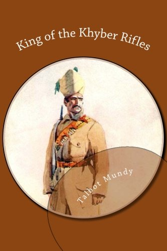 King of the Khyber Rifles (1484063309) by Talbot Mundy