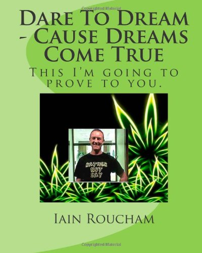 9781484065341: Dare To Dream - Cause Dreams Come True: This I Am Going To Prove To You.